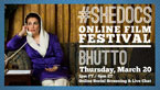 SheDocs Online Screening Featuring Bhutto